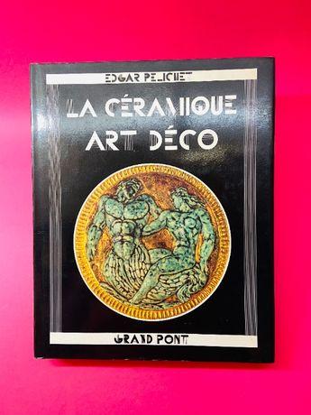 La Céramique Art Déco - Edgar Pelichet