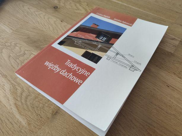 Tradycyjne więźby dachowe wydanie IV poprawione i rozszerzone