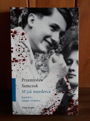 """Przemysław Semczuk """"M jak morderca. Karol Kot – wampir z Krakowa""""."""