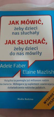 """,,Jak mówić by dzieci słuchały """"- A.Faber i E.Mazlish"""