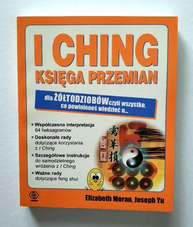 I CHING księga przemian dla żółtodziobów, E. Moran, J. Yu, UNIKAT!