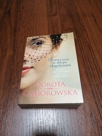 """Dorota Gąsiorowska """"Dziewczyna ze sklepu z kapeluszami"""""""