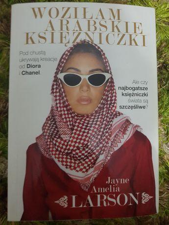 Woziłam arabskie księżniczki - Jayne Amelia Larson