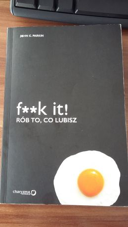 Książka F**k it! Rób to, co lubisz - John C. Parkin