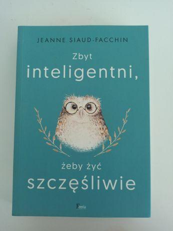 Zbyt inteligentni żeby żyć szczęśliwie Jeanne Siaud Facchin