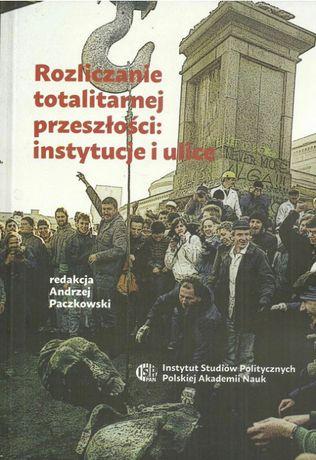 Rozliczanie totalitarnej przeszłości: instytucje i ulice