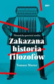 Zakazana historia filozofów. Niestoicka powieść stoika. Autor: Mazur T