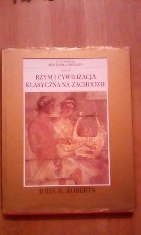"""Ilustrowana historia świata""""Rzym i cywilizacja klasyczna na zachodzie"""""""