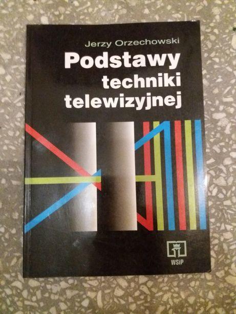 Podstawy techniki telewizyjnej Orzechowski