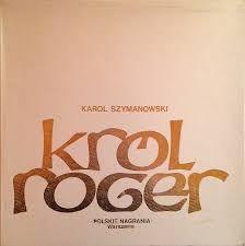 Karol Szymanowski - Król Roger