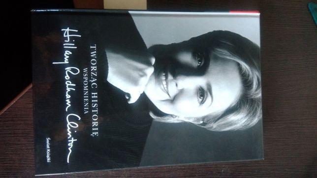 """Książka """"Tworząc historię wspomnienia Hilary Rodham Clinton"""""""