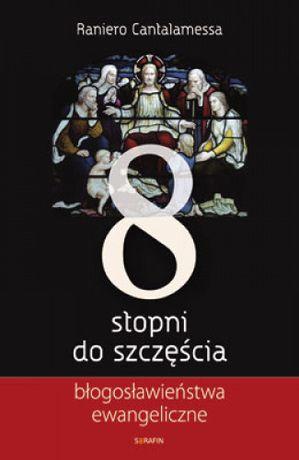 Osiem stopni do szczęścia /Raniero Cantalamessa OFMCap