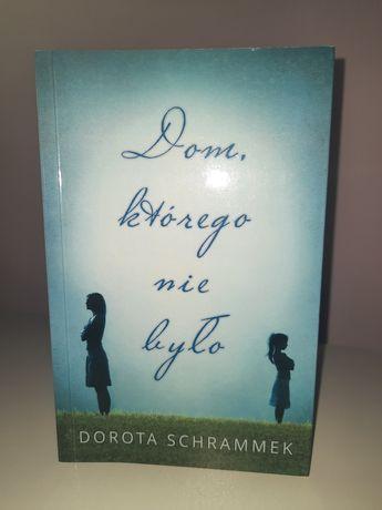 """Dorota Schrammek ,,Dom, którego nie było"""""""