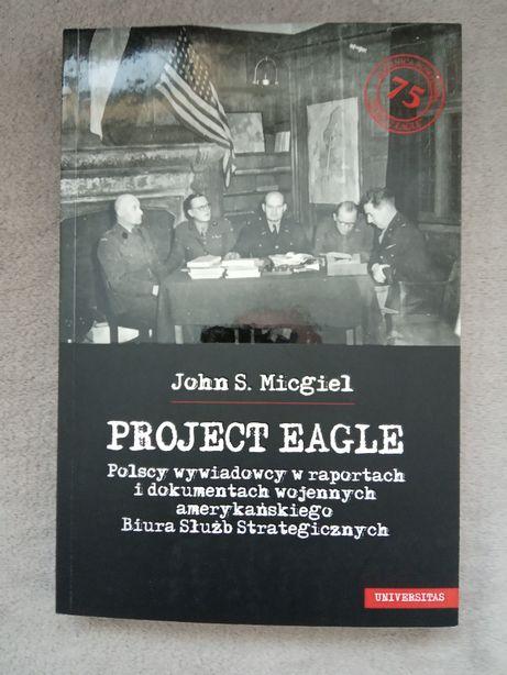 Project Eagle. Polscy wywiadowcy w raportach i dokumentach...