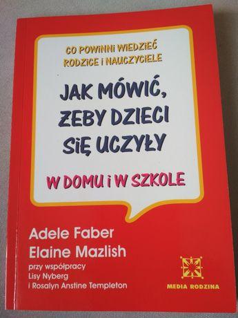 Jak mówić żeby dzieci się uczyły- A. Faber. E.Mazlish