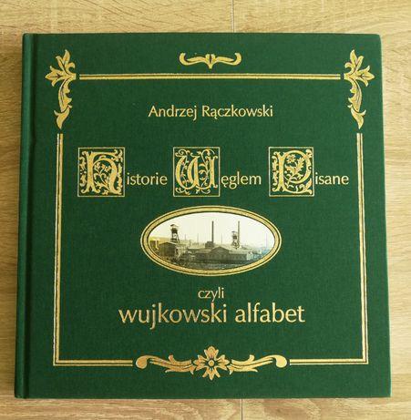 """Historie Węglem Pisane """"czyli wujkowski alfabet"""" górcznicza pamiątka"""
