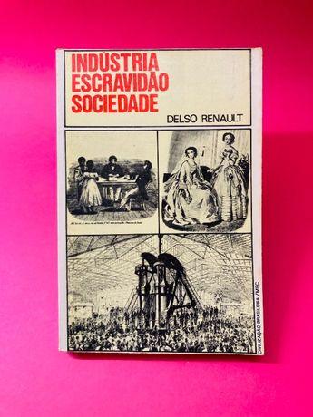 Indústria Escravidão Sociedade - Delso Renault