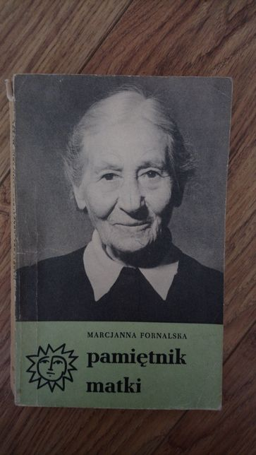 Pamiętnik matki Marcjanna Fornalska część I