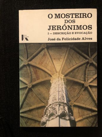 O Mosteiro dos Jerónimos I - José da Felicidade Alves