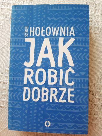 Szymon Hołownia - Jak robić dobrze.