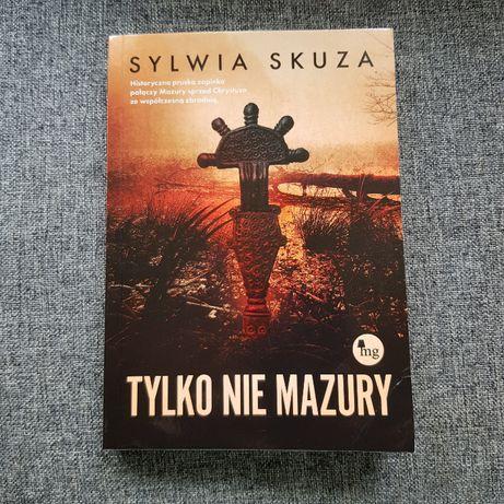 Tylko nie Mazury - Sylwia Skuza / kryminał, sensacja, thriller /