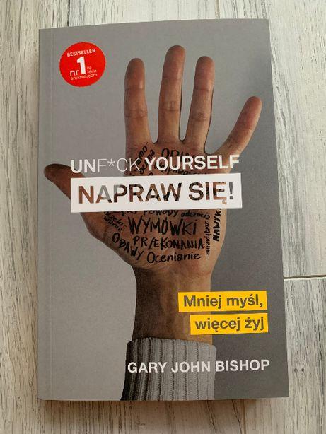 Napraw się Unf*ck Yourself Mniej myśl więcej żyj Gary John Bishop