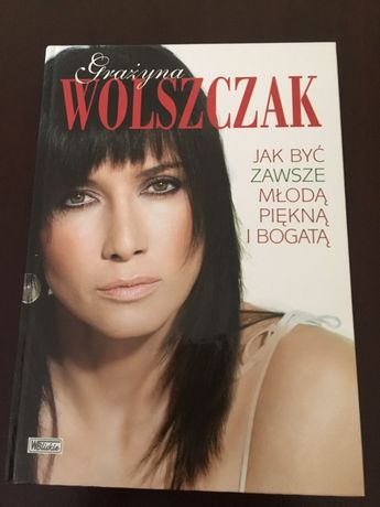 książka Grażyna Wolszczak Jak być zawsze młodą, piękną i bogatą