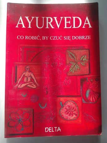 Ayurveda,-co robić by czuć się dobrze.