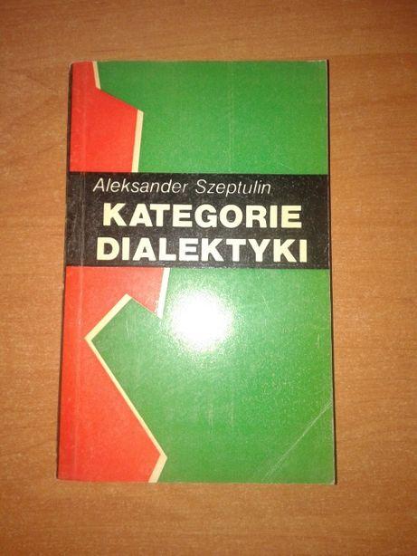 Kategorie Dialektyki - Aleksander Szeptulin
