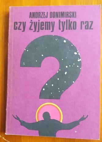 """Andrzej Donimirski - """" Czy żyjemy tylko raz ? """""""