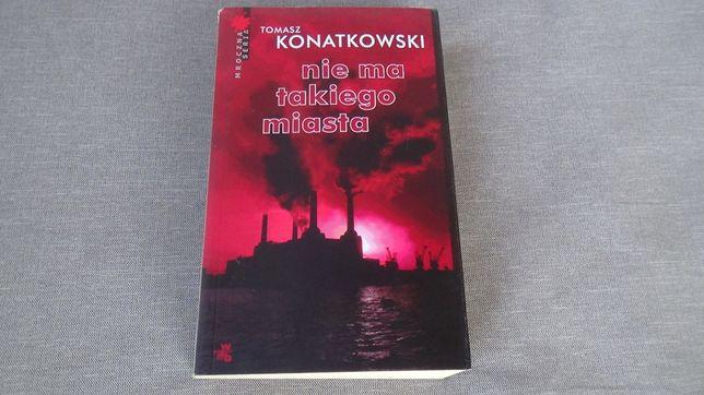 Książka: Nie ma takiego miasta. Tomasz Konatkowski. Mroczna seria