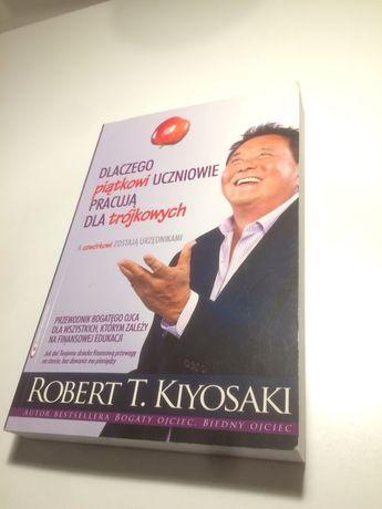 Robert T. Kiyosaki Dlaczego piątkowi uczniowie pracują dla trójkowych