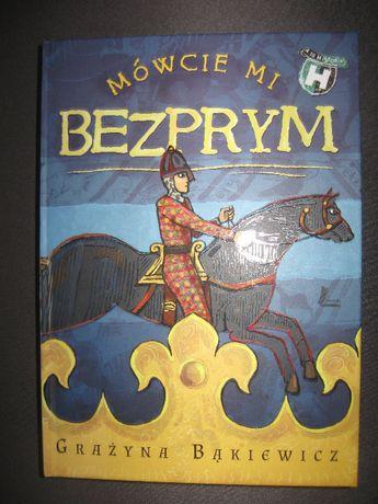 Mówcie mi Bezprym Grażyna Bąkiewicz