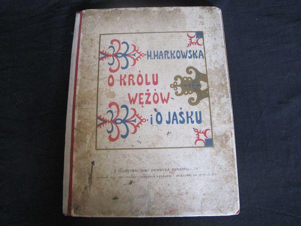 M .Markowska _ O KRÓLU WĘŻÓW I O JAŚKU_Poznań 1914 r_UNIKAT