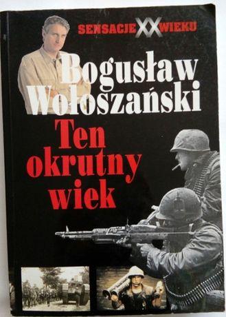 Ten okrutny wiek Bogusław Wołoszański