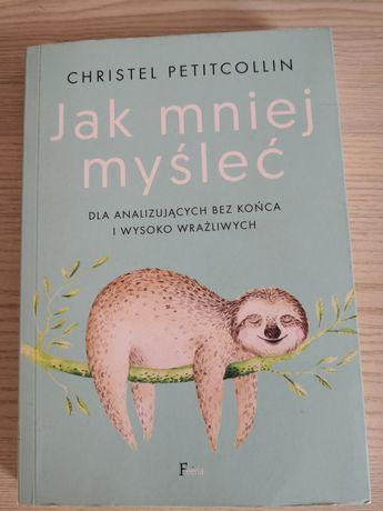 """""""Jak mniej myśleć"""" Christel Petitcollin"""