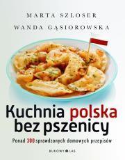 Kuchnia polska bez pszenicy Autor: Marta Szloser