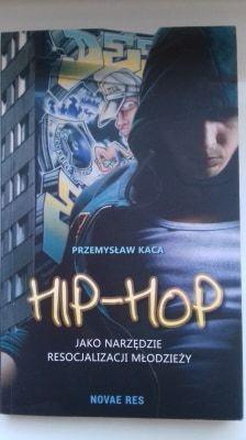 """Książka """"Hip-hop jako narzędzie resocjalizacji młodzieży"""" P. Kaca"""
