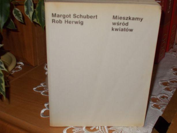 Mieszkamy wśród kwiatów M.Schubert R.Herwig