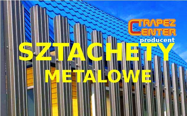 Sztachety Metalowe - Producent !!!