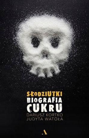 Słodziutki Biografia cukru D. Kortko, J. Watoła