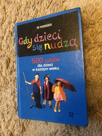 """""""Gdy dzieci się nudzą"""" Di Hodes 500 zabaw dla dzieci"""