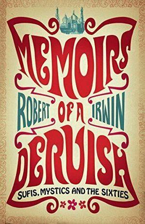 Robert Irwin- Memoirs of a Dervish: Sufis, Mystics and the Sixties