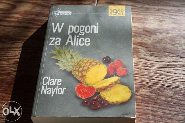 """""""W pogoni za Alice"""" Clare Naylor"""