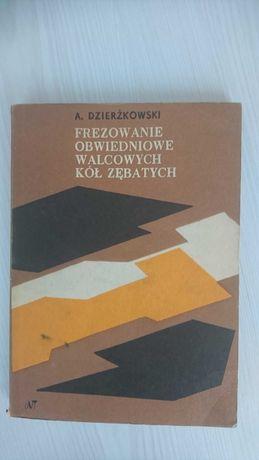 Dzierżkowski A.: Frezowanie obwiedniowe walcowych kół zębatych