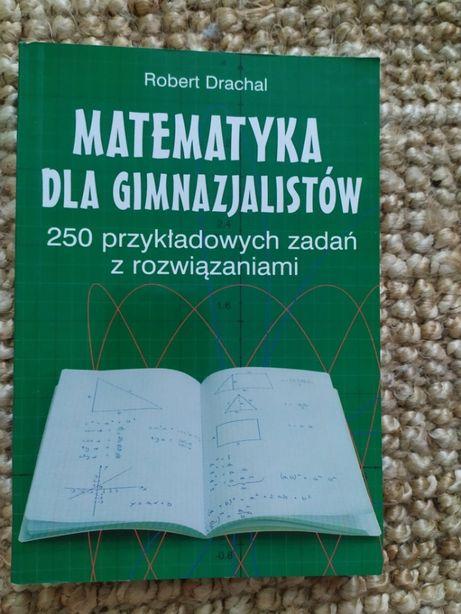 """Drachal Robert """"Matematyka dla gimnazjalistów"""" 250 przykładowych zadań"""