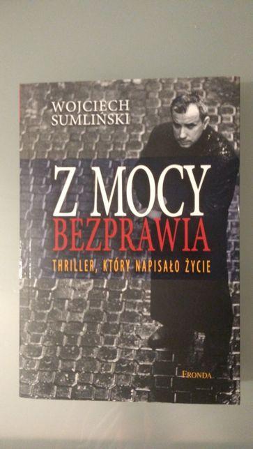 """""""Z mocy bezprawia"""" Wojciech Sumliński"""