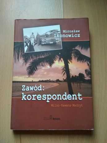 Zawód:korespondent Wilno Hawana Madryt Ikonowicz M