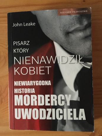 """John Leake """"Pisarz ktory nienawidzil kobiet"""""""