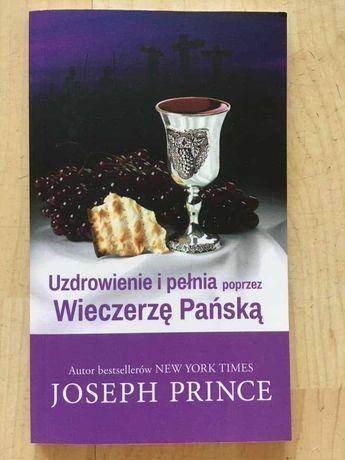 Uzdrowienie i pełnia poprzez Wieczerzę Pańską - Joseph Prince